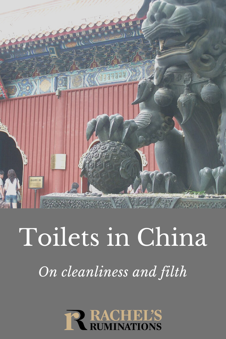 My thoughts about toilets in China and tips on how to deal with them. Plus other comments on cleanliness and filth in China beyond Chinese toilets. #china #traveltips #toilets via @rachelsruminations