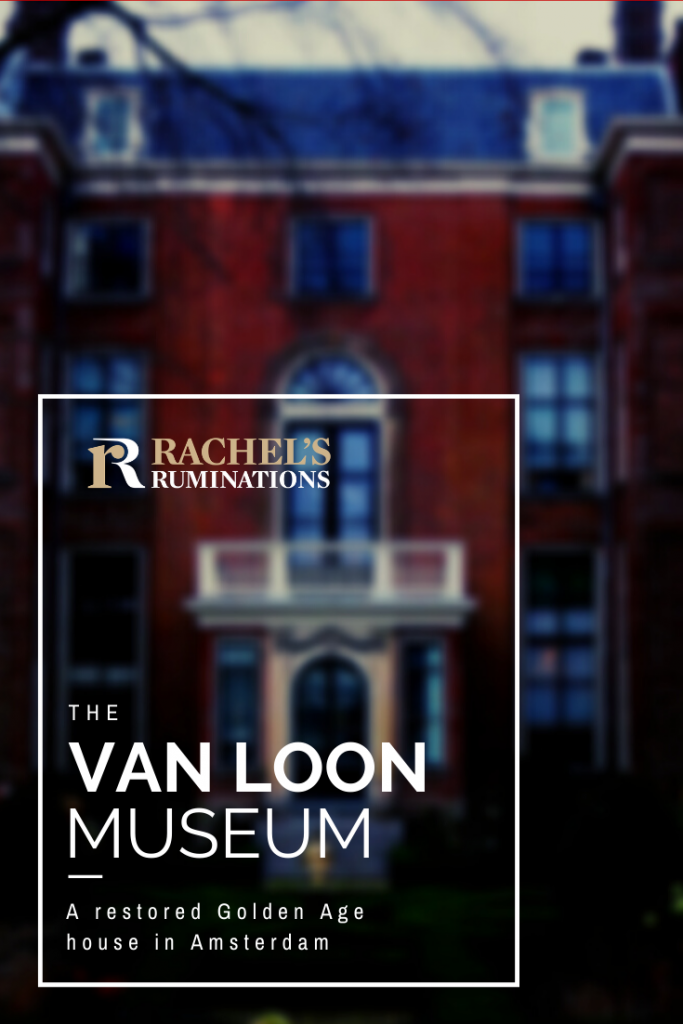 "Pinnable image:  Image: the same as above of the back of the Van Loon house, but blurred.  Text: Rachel's Ruminations logo, followed by ""The Van Loon Museum: A restored Golden Age house in Amsterdam"""