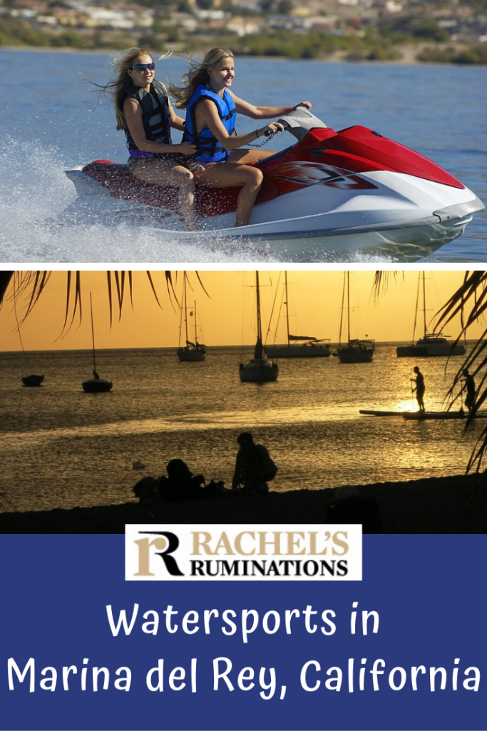 Pinnable image Images: top is the photo of two women on a jetski. The bottom is a close-up from the photo of the sunset above, showing primarily the silhouettes of the stand-up paddleboarders and sailboats and a person sitting on the beach. Text: Rachel's Ruminations: Watersports in Marina del Rey, California