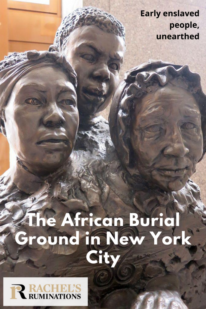 "Pinnable image: Text:  Early enslaved people, unearthed  The African Burial Ground in New York City (and the Rachel's Ruminations logo) Image: the statue ""Unearthed"""