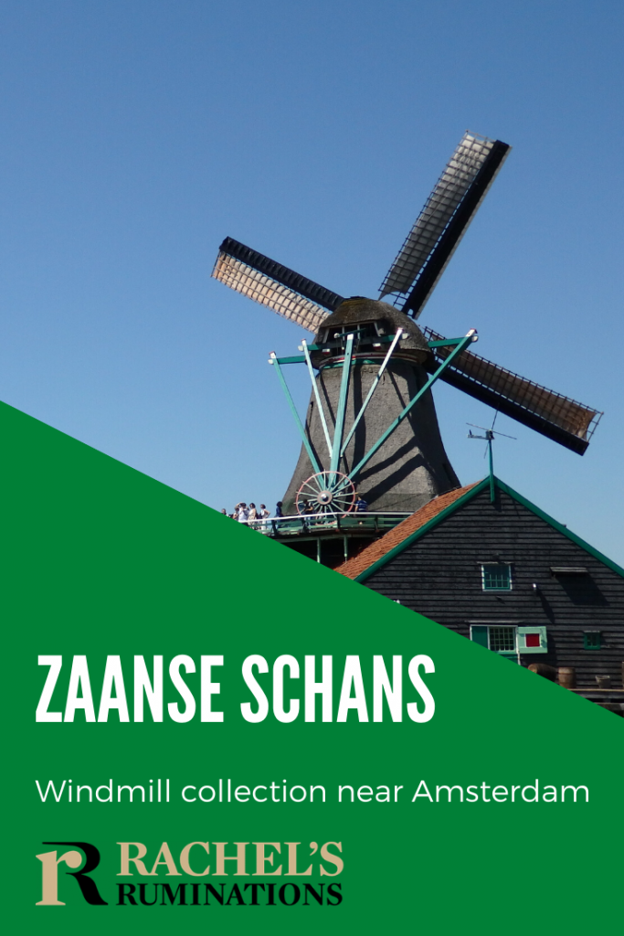 Pinnable image: Text: Zaanse Schans Windmill collection near Amsterdam, (and the Rachel's Ruminations logo) Image: A windmill