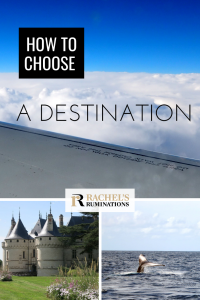 Pinnable image Text: How to choose a destination Images: above is a picture over an airplane wing onto fluffy clouds with blue sky above that. Below, on the left, Chateau Chaumont, all round towers and turrets, and on the right: a whale's tail sticking up out of the sea.