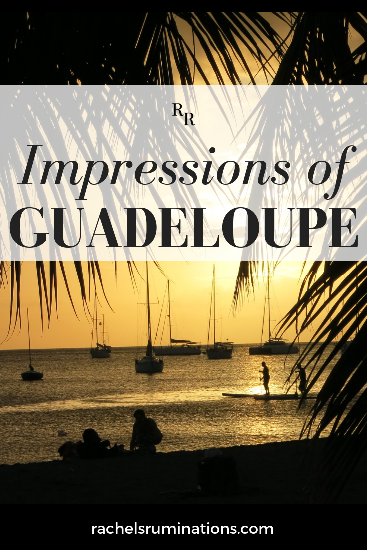"My impressions of Guadeloupe: how ""French"" it is (and isn't) and how I felt as I explored the island. In short, I fell in love with it! #guadeloupe"