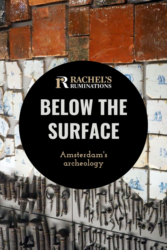 Pinnable image Text: Below the Surface, Amsterdam's archeology (with the Rachel's Ruminations logo) Image: clay tiles on top, delft tiles in the center, and an assortment of iron nails on the bottom.