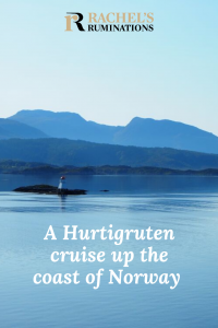 Pinnable image Text: Rachel's Ruminations logo / A Hurtigruten cruise up the coast of Norway Image: still blue water, with blue hills beyond it and a pale blue sky