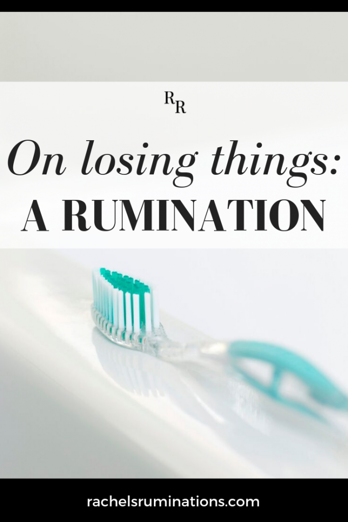 Pinnable image Text: On losing things: a rumination Image: a toothbrush on a sink's edge