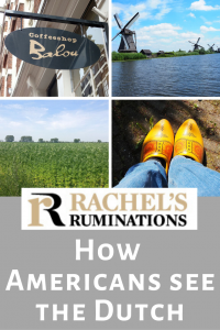 Pinnable image: Text: Rachel's Ruminations: How Americans see the Dutch Images: a coffeeshop sign, some windmills, a marijuana field, and feet wearing yellow clogs.