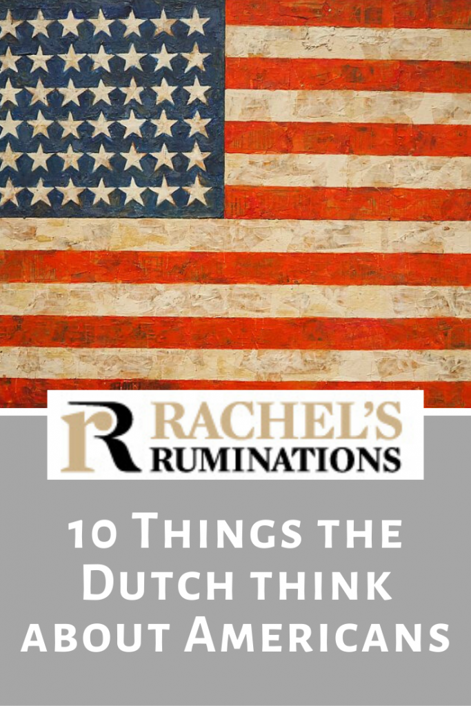 Pinnable image: Text: Rachel's Ruminations: 10 things the Dutch think about Americans Image: Jasper John's painting of the American flag