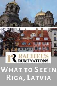 Pinnable image: Text: Rachel's Ruminations: What to see in Riga, Latvia Images: one of the gold-topped domes of the Russian orthodox church and one of a row of medieval houses.