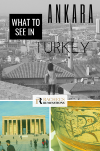Pinnable image Text: what to see in Ankara Turkey (and the Rachel's Ruminations logo) Images: above is a view over Ankara with a person taking a selfie using a selfie stick in the foreground. Bottom left: Anitkabir. Bottom right: a close-up of a decorated clay vessel in the Museum of Anatolian Civilizations.