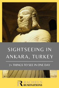 Pinnable image Image: the statue of King Mutallu with a big square beard. Text: Sightseeing in Ankara, Turkey: 7+ things to see in one day (and the Rachel's Ruminations logo below)