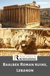 "PInnable image Text below: Rachel's Ruminations logo, followed by ""Baalbek Roman Ruins, Lebanon"" Images above: top: the temple of Bacchus, seen from slightly above looking toward the corner of the rectangular building. Both visible sides are lined with tall columns."
