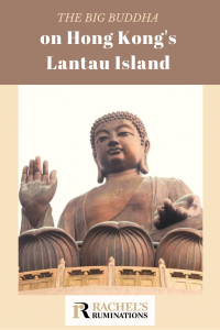 Pinnable image Text: The Big Buddha on Hong Kong's Lantau Island (and the Rachel's Ruminations logo) Image: the Big Buddha fills the frame.