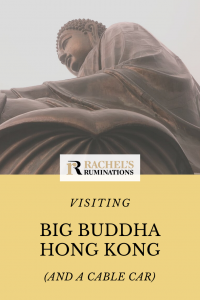 Pinnable image Text: Visiting Big Buddha Hong Kong (and a cable car) with the Rachel's Ruminations logo. Image: the Big Buddha fills the frame.