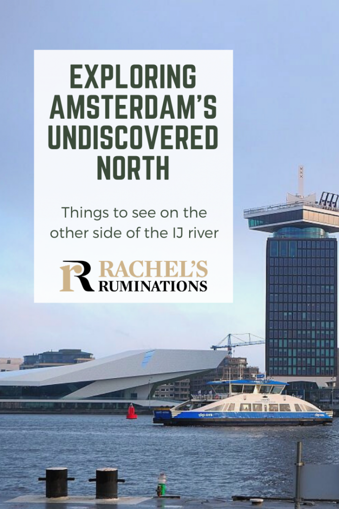 Pinnable image Text: Exploring Amsterdam North: Things to see on the other side of the Ij river. (and the Rachel's Ruminations logo) Image: view of the Eye Film Institute Building and the tall building next to it where the A'Dam Lookout is.