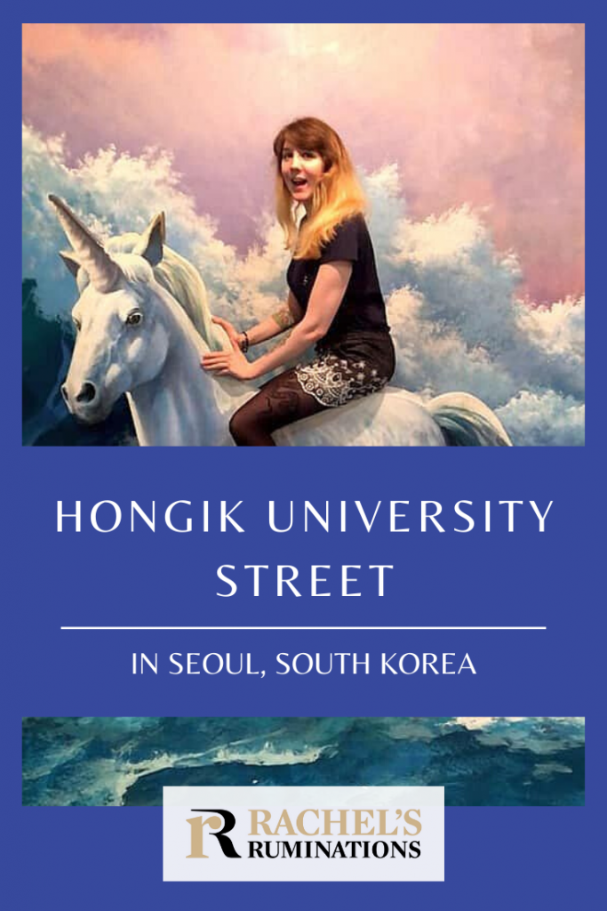 Pinnable image Text: Hongik University Street in Seoul, South Korea Image: the same as above, with Jessica sitting on a unicorn