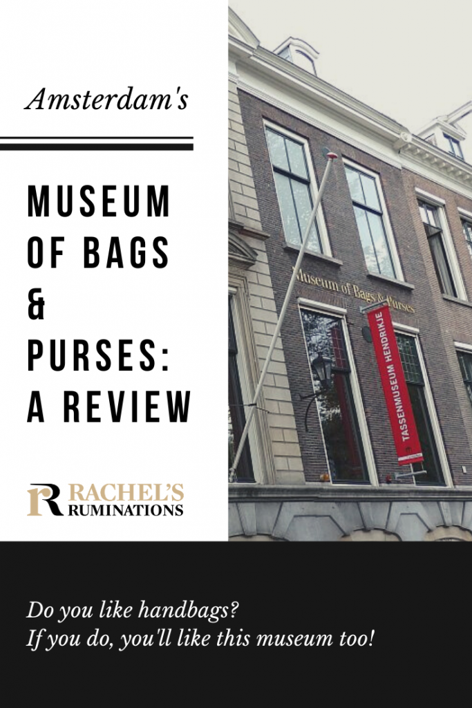 "Pinnable image Text: Amsterdam's Museum of Bags & Purses: A review / Rachel's Ruminations logo / Do you like handbags? If you do, you'll like this museum too! Image: The front of the museum, with a red banner reading ""Tassenmuseum Hendrikje"""