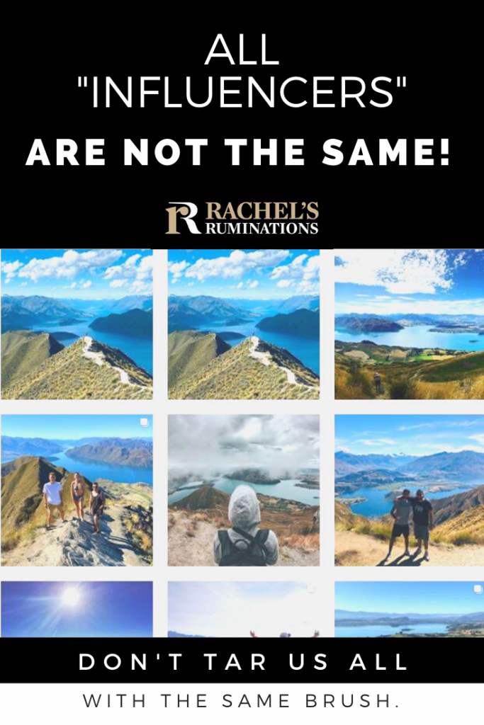"Pinnable image Text: All ""Influencers"" are not the same! Don't tar us all with the same brush. (and the Rachel's Ruminations logo). Image: a screenshot of an Instagram feed with similar images of Roy's Peak."