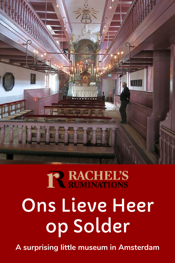 Pinnable image Text: Ons Lieve Heer op Solder: A surprising little museum in Amsterdam (and the Rachel's Ruminations logo) Image: the interior of the church.