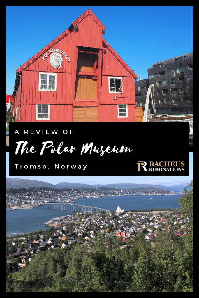 Pinnable image Text: A review of the Polar Museum, Tromso, Norway (and the Rachel's Ruminations logo) Images: Above, the front of the museum, a red wood building with a pointed roof. Below, a view over the city of Tromso.