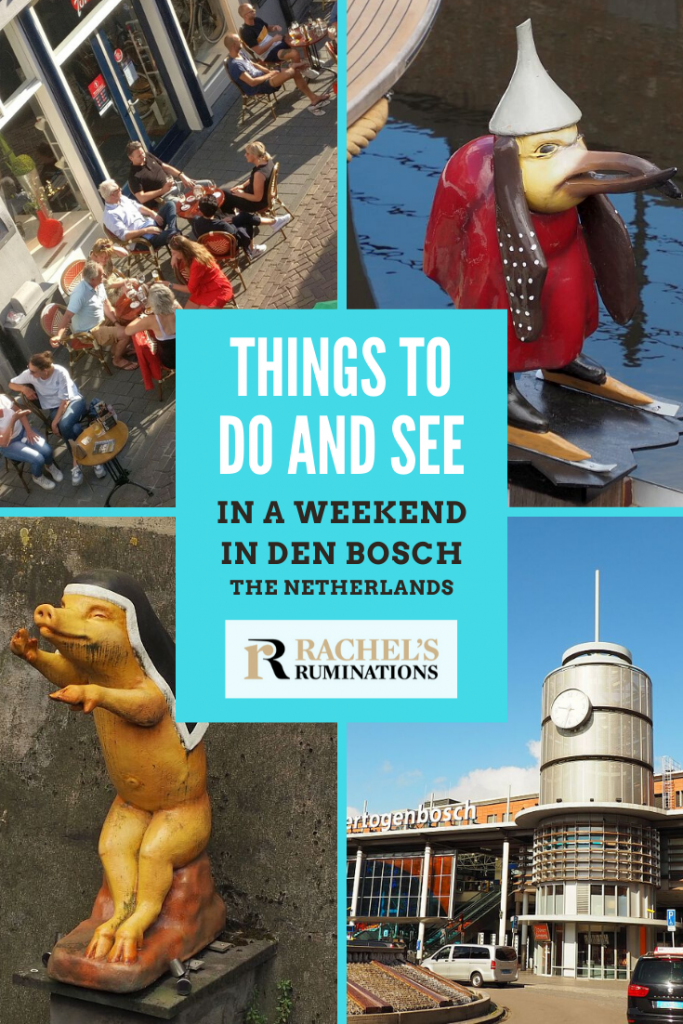 Pinnable image Text: Things to do and see in a weekend in Den Bosch The Netherlands (and the Rachel's Ruminations logo) Images: top left: people in a cafe, seen from above. Top right: a street art figure of a bird wearing ice skates. Bottom right: the Den Bosch train station. Bottom left: statue of a pig wearing a nun's veil.