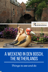 Pinnable image: Text: A weekend in Den Bosch, the Netherlands: Things to see and do (and the Rachel's Ruminations logo) Images: Top: a shot of the Binnendieze flowing into an archway under a house. Bottom: an artwork in which a naked man sits on a bird's back.