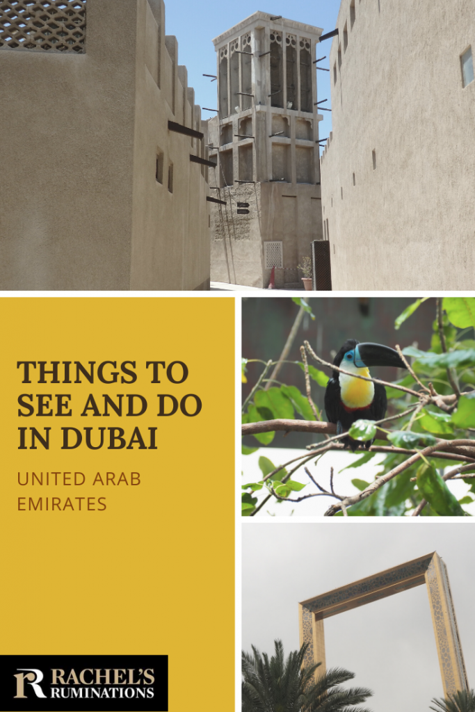 Text: Things to see and do in Dubai United Arab Emirates (and the Rachel's Ruminations logo).  Images: above, the view of old Dubai and the wind tower. Below, both the photo of the toucan and the one of the Dubai frame.
