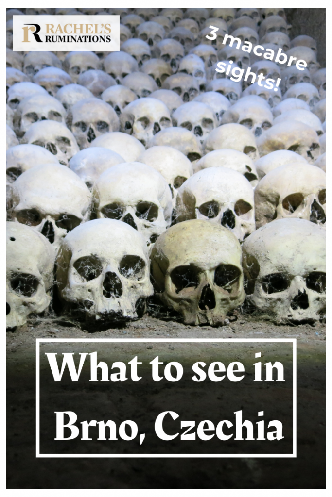 Pinnable image Text: 3 macabre sights! What to see in Brno, Czechia (and the Rachel's Ruminations logo Image: skulls in neat rows
