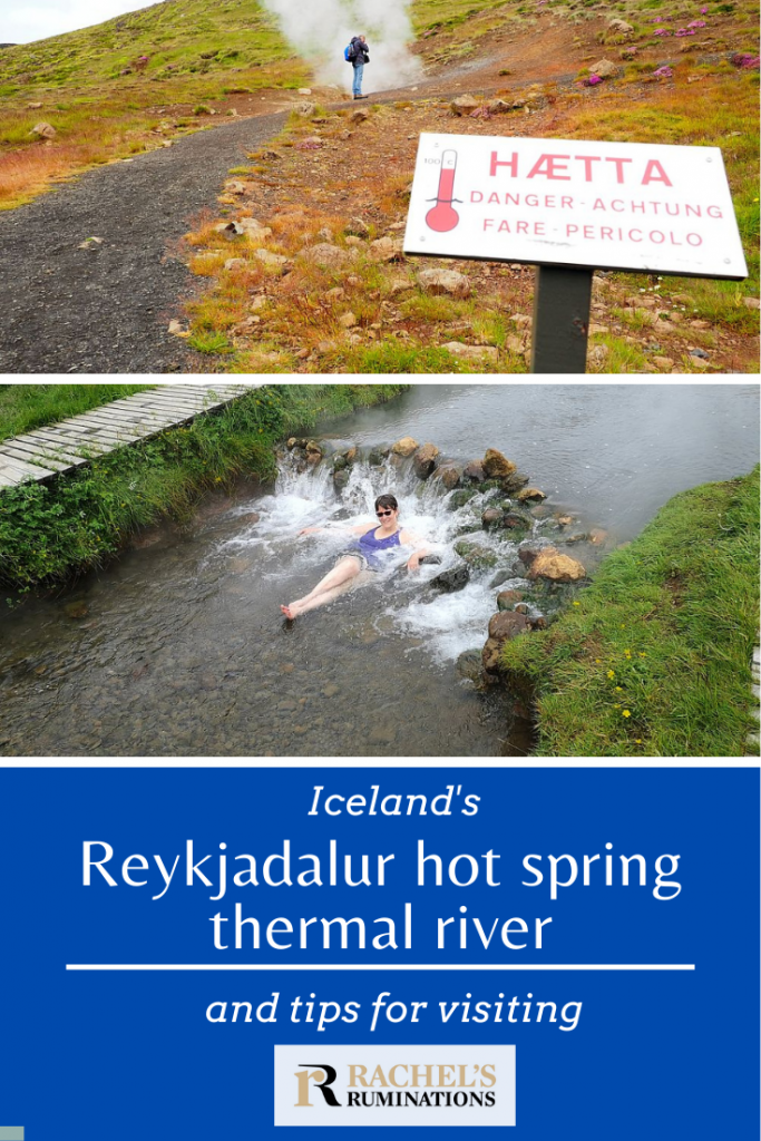 Pinnable image: Text: Iceland's Reykjadalur hot spring thermal river and tips for visiting (and the Rachel's Ruminations logo) Images: Above, the photo of the danger sign in front of a plume of steam emerging from the ground. Below, the photo of me in the river.