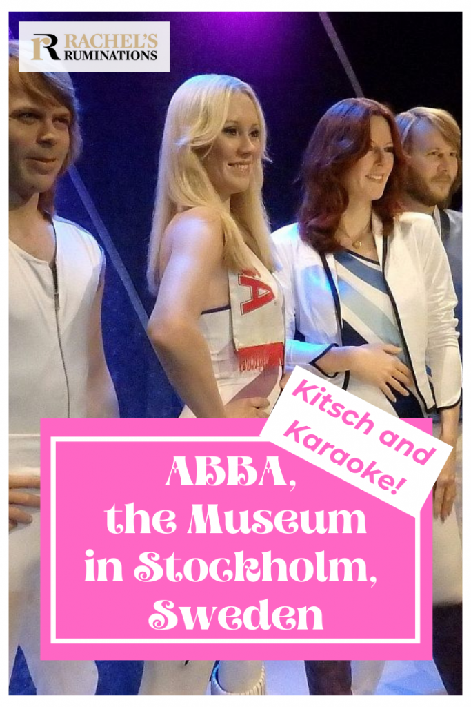 Pinnable image Text: ABBA, the museum in Stockholm, Sweden. Kitsch and Karaoke! (and the Rachel's Ruminations logo).  Image: wax figures of the band, all wearing spandex.