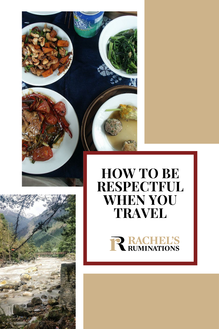 5 tips for respectful travel: advice on how to interact with local people and communities in a way that respects their culture and traditions. via @rachelsruminations