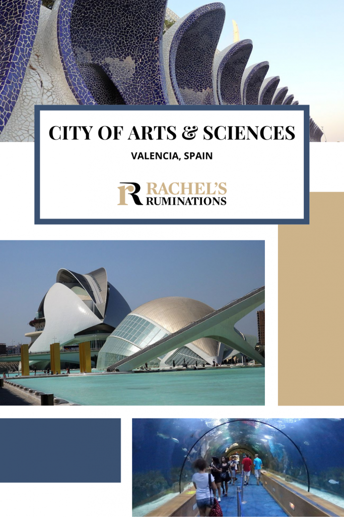 Pinnable image: Text: City of Arts and Sciences, Valencia, Spain. (and the Rachel's Ruminations logo) Images: above: the garage air vents that look like giant urinals. Below: two of the futuristic buildings, both more or less domes, though one looks like Darth Vader's helmet.
