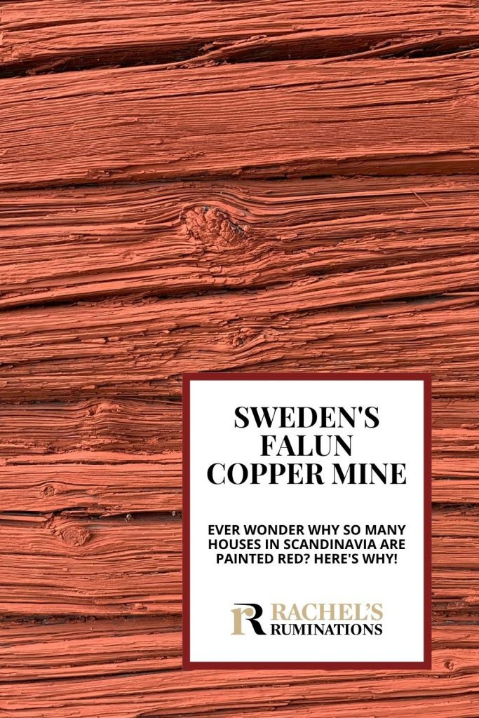 Pinnable image Text: Sweden's Falun Copper Mine: Ever wonder why so many houses in Scandinavia are painted red? Here's why! (and the Rachel's Ruminations logo)  Image: close-up of a wooden wall painted red, showing the wood's texture and grain.
